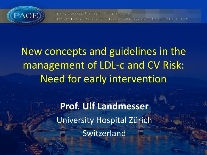 New concepts and guidelines in the management of LDL-c and CV Risk: