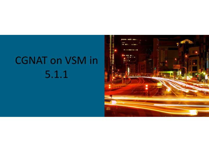 Cgnat on vsm in 5 1 1