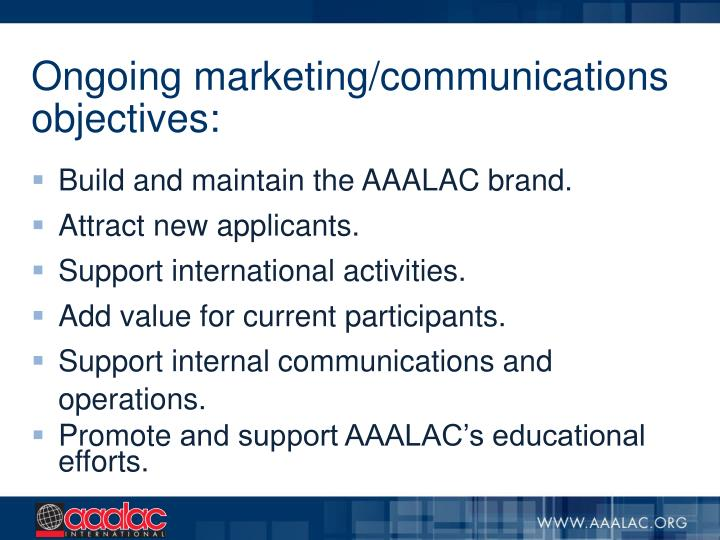 Ongoing marketing/communications objectives: