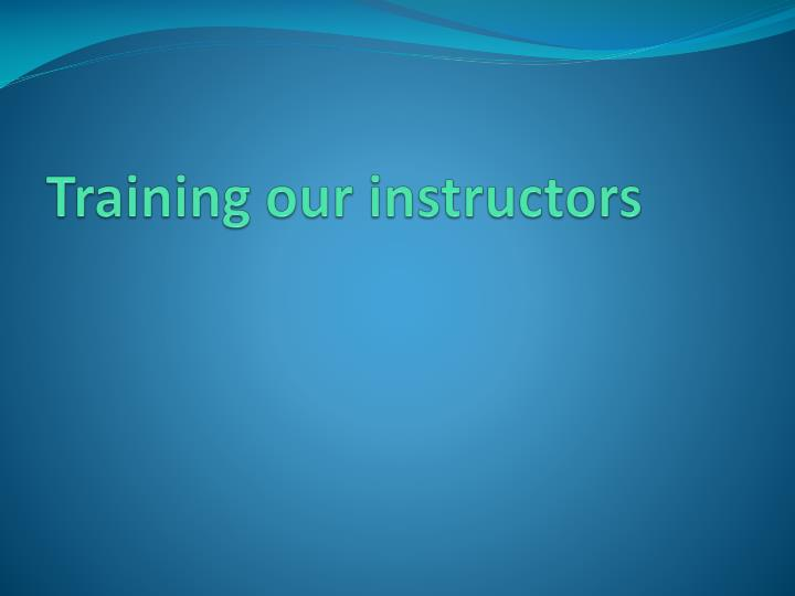 Training our instructors