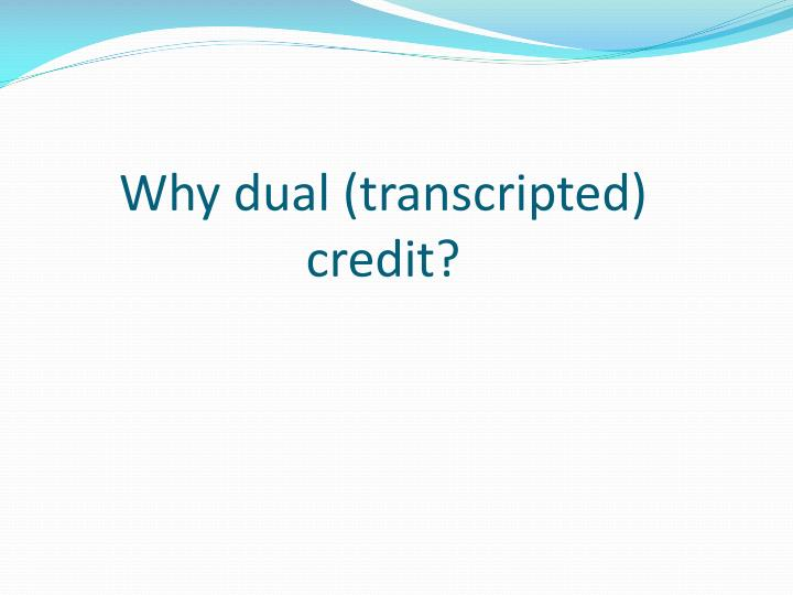 Why dual t ranscripted credit