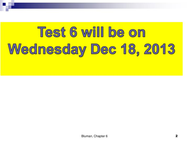 Test 6 will be on Wednesday