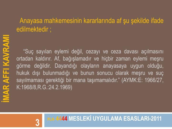 Anayasa mahkemesinin kararlarında af şu şekilde ifade edilmektedir ;