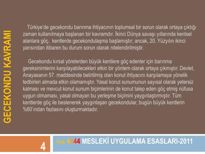 Türkiye'de gecekondu barınma ihtiyacının toplumsal bir sorun olarak ortaya çıktığı zaman kullanılmaya başlanan bir kavramdır. İkinci Dünya savaşı yıllarında kentsel alanlara göç,  kentlerde gecekondulaşma başlamıştır; ancak, 20. Yüzyılın ikinci yarısından itibaren bu durum sorun olarak nitelendirilmiştir.