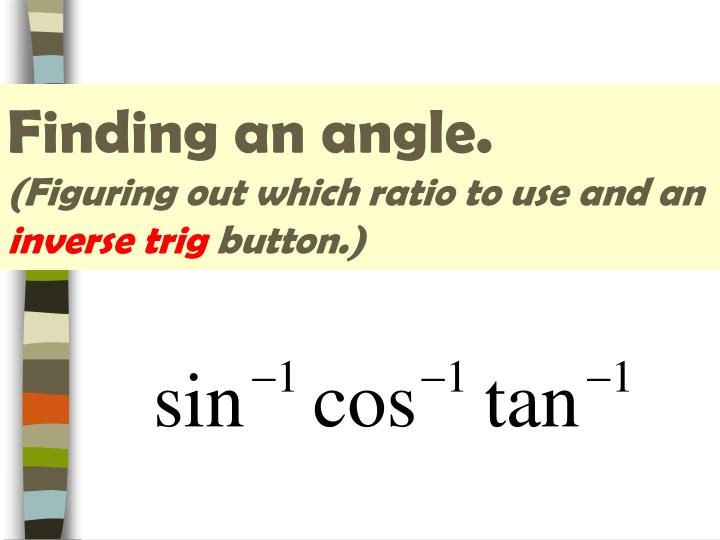 Finding an angle figuring out which ratio to use and an inverse trig button