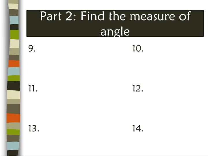Part 2: Find the measure of angle