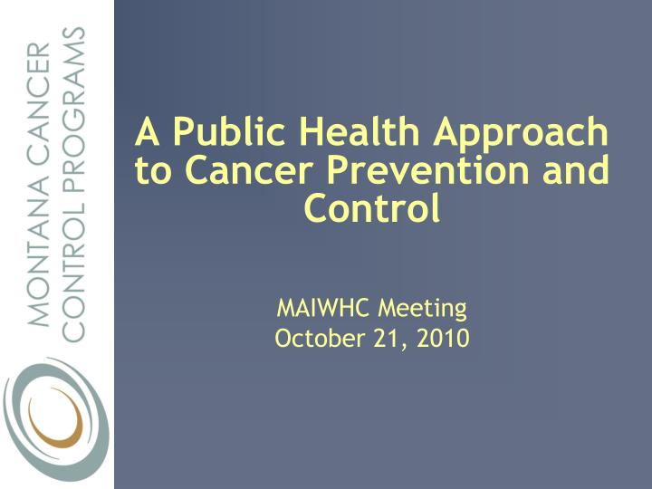 A Public Health Approach to Cancer Prevention and Control