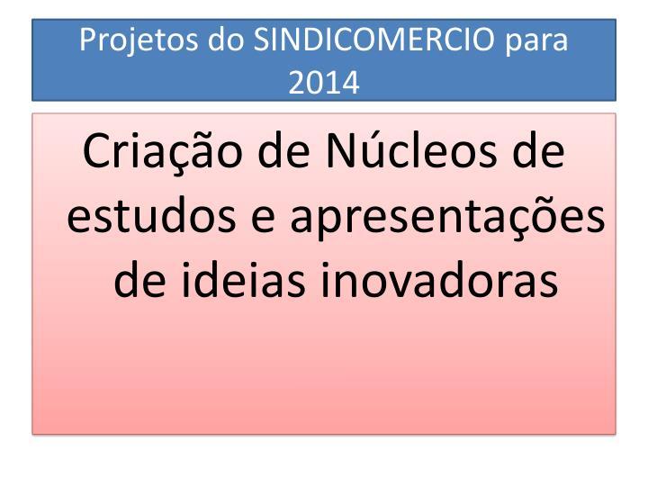 Projetos do SINDICOMERCIO para 2014