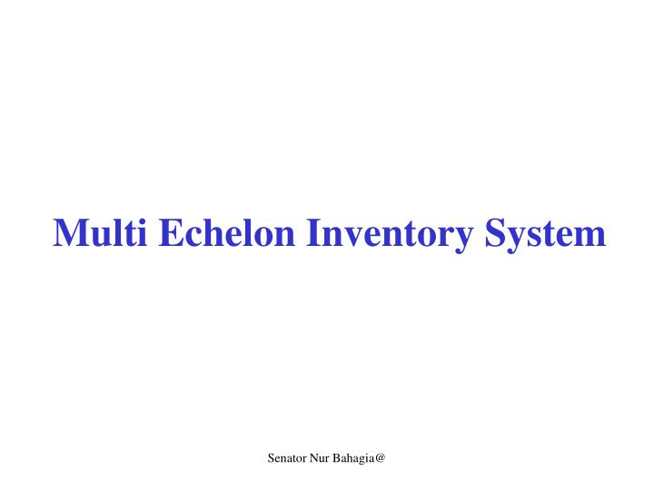 Multi echelon inventory system