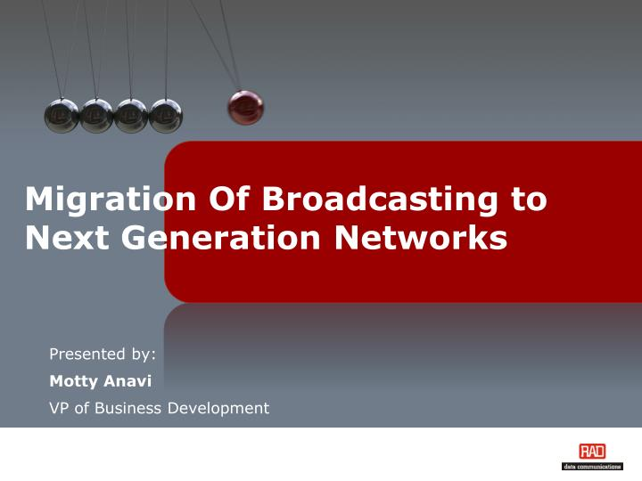 Migration of broadcasting to next generation networks
