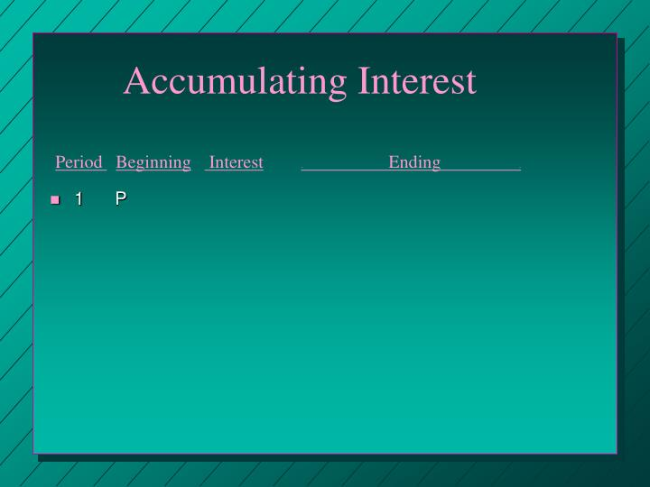 Accumulating Interest