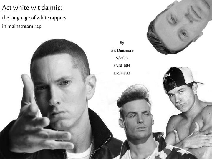 Act white wit da mic the language of white rappers in mainstream rap