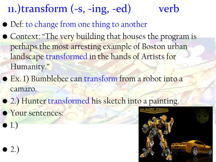 11.)transform (-s, -ing, -ed) 		verb