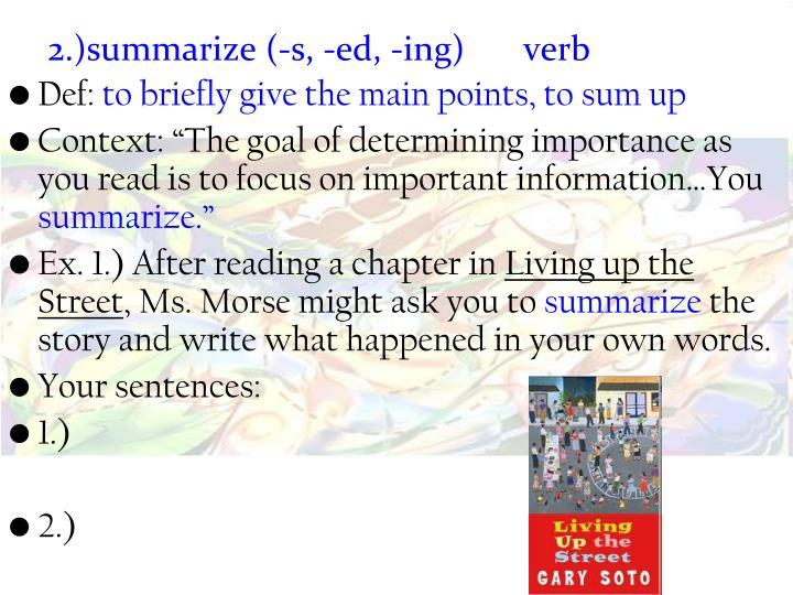 2.)summarize (-s, -ed, -ing)verb