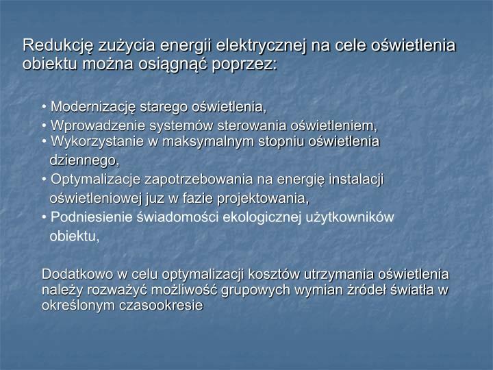 Redukcję zużycia energii elektrycznej na cele oświetlenia obiektu można osiągnąć poprzez: