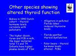 other species showing altered thyroid function
