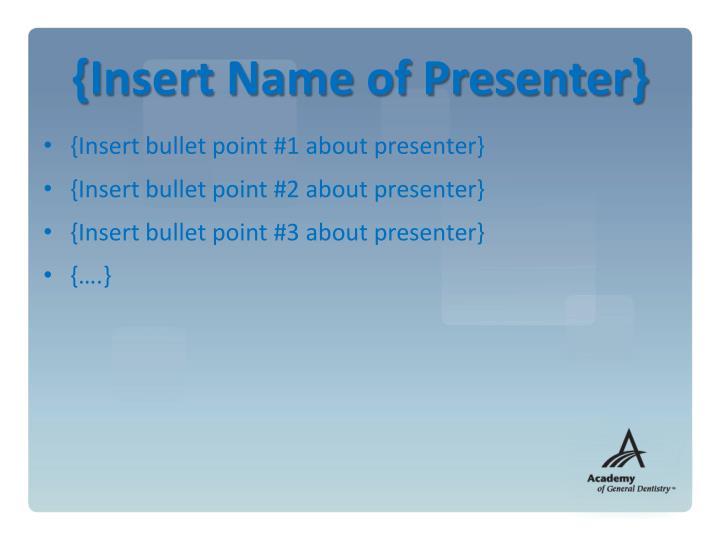 {Insert Name of Presenter}