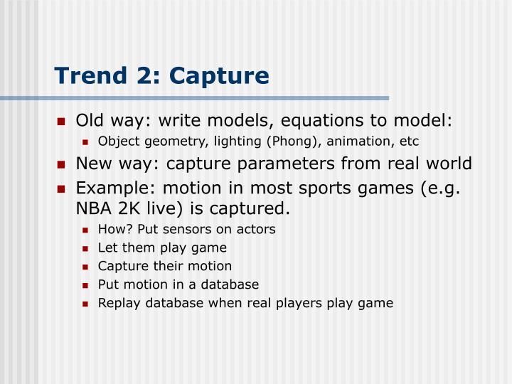 Trend 2: Capture