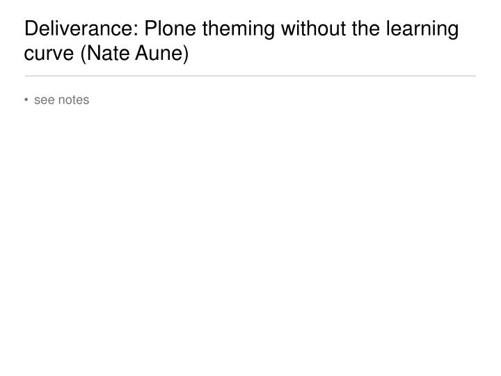 Deliverance: Plone theming without the learning curve (Nate Aune)