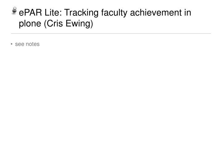 ePAR Lite: Tracking faculty achievement in plone (Cris Ewing)