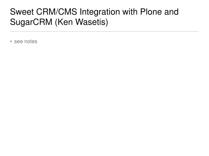 Sweet CRM/CMS Integration with Plone and SugarCRM (Ken Wasetis)