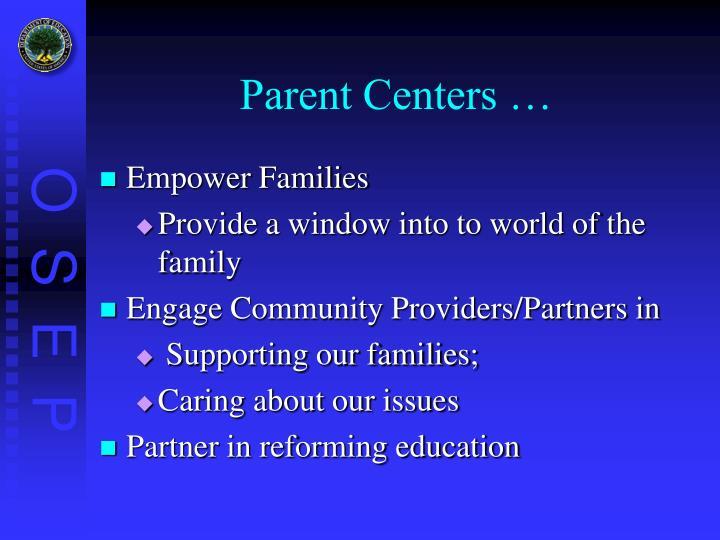 Parent Centers …