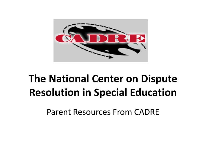 The National Center on Dispute Resolution in Special Education