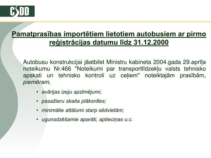 Pamatprasības importētiem lietotiem autobusiem ar pirmo reģistrācijas datumu līdz 31.12.2000