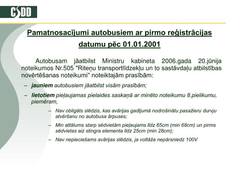 Pamatnosacījumi autobusiem ar pirmo reģistrācijas datumu pēc 01.01.2001