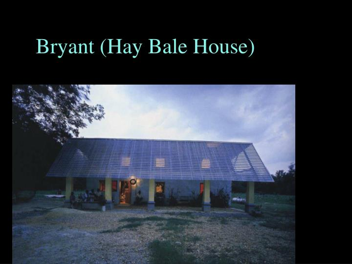 Bryant (Hay Bale House)