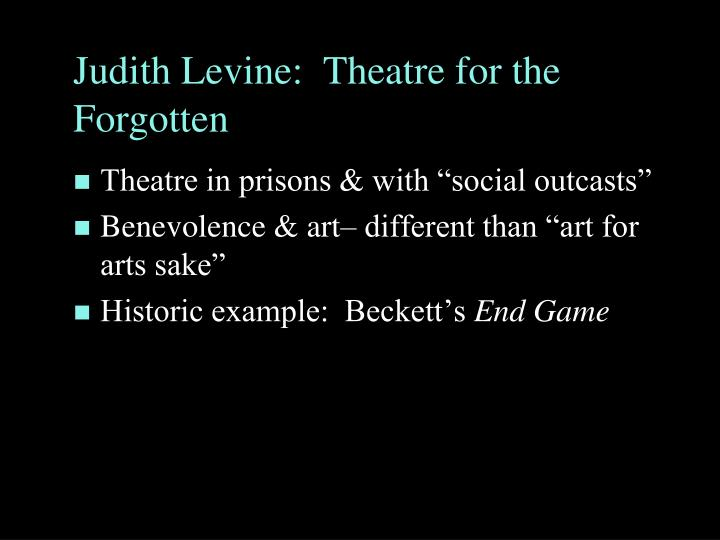 Judith Levine:  Theatre for the Forgotten