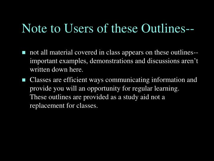 Note to Users of these Outlines--