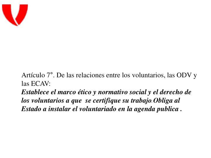 Artículo 7°. De las relaciones entre los voluntarios, las ODV y las ECAV: