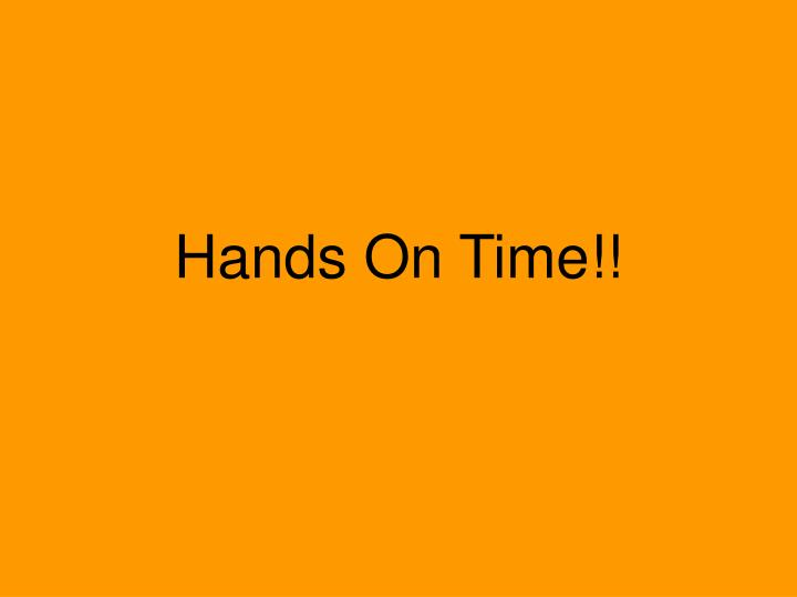 Hands On Time!!