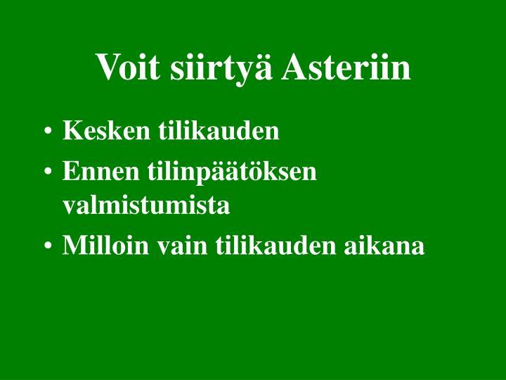 Voit siirtyä Asteriin