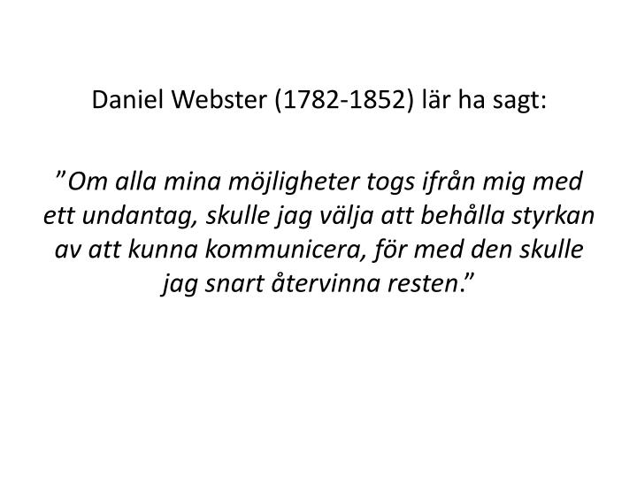 Daniel Webster (1782-1852) lär ha sagt