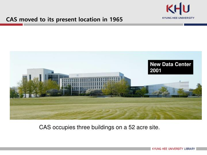 CAS moved to its present location in 1965