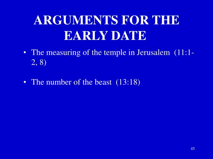 ARGUMENTS FOR THE EARLY DATE