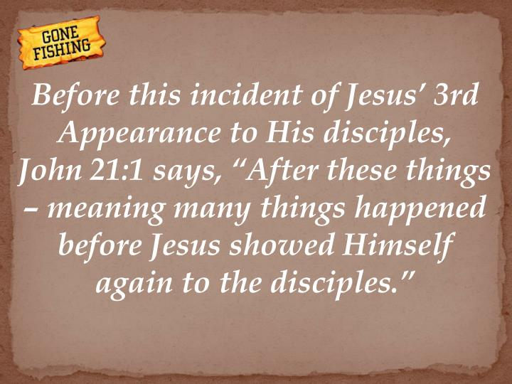 Before this incident of Jesus' 3rd Appearance to His disciples,