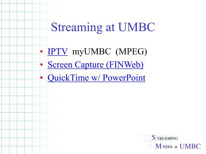 Streaming at UMBC