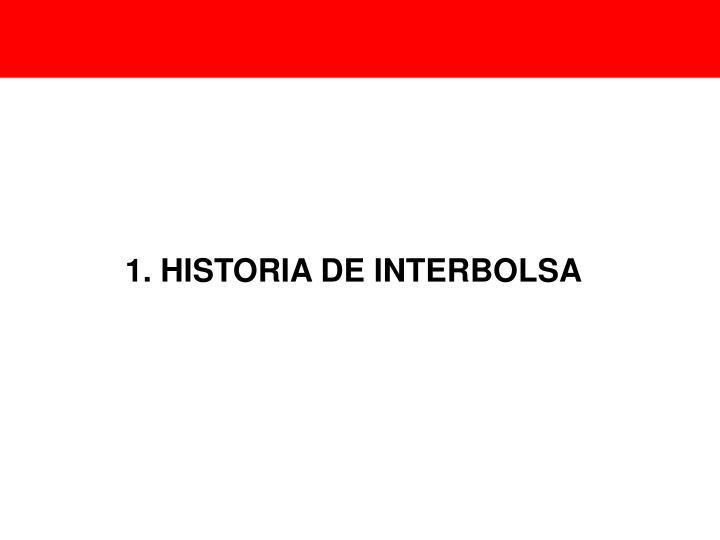 1. HISTORIA DE INTERBOLSA