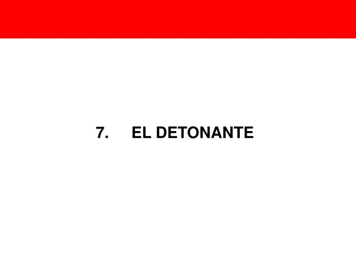 7. EL DETONANTE