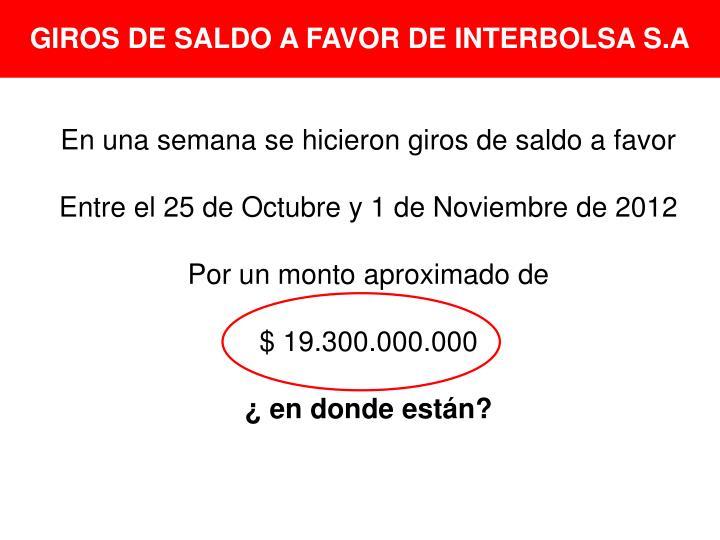 GIROS DE SALDO A FAVOR DE INTERBOLSA S.A