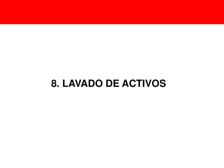 8. LAVADO DE ACTIVOS