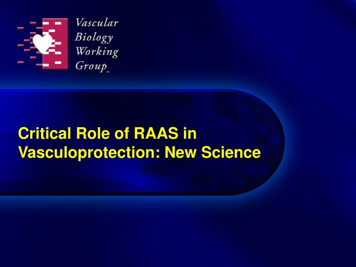 Critical role of raas in vasculoprotection new science