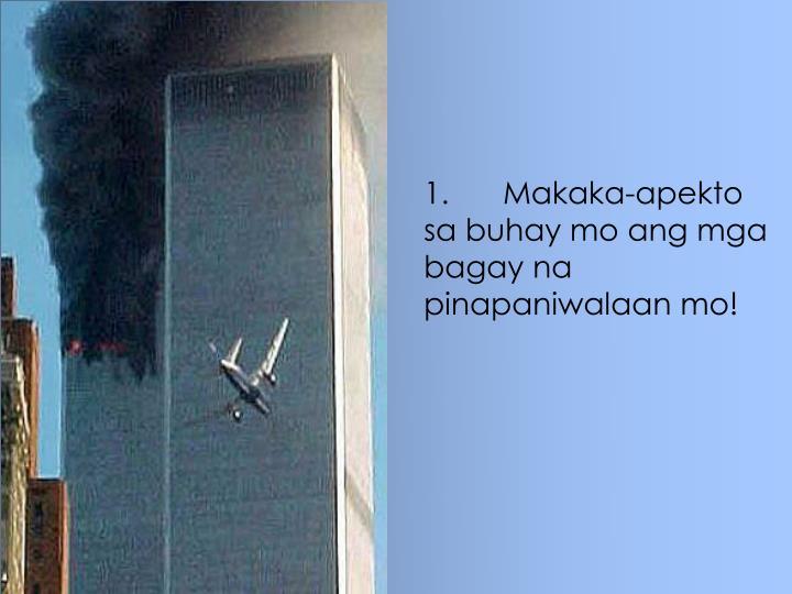 1.Makaka-apekto sa buhay mo ang mga bagay na pinapaniwalaan mo!
