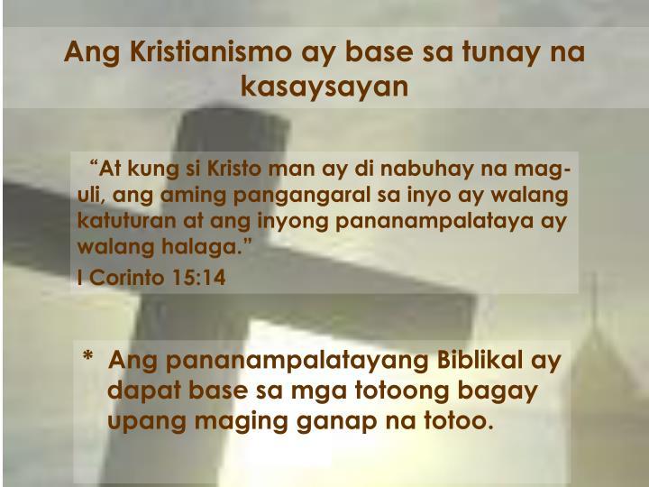 Ang Kristianismo ay base sa tunay na kasaysayan