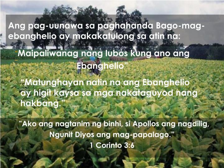 Ang pag-uunawa sa paghahanda Bago-mag-ebanghelio ay makakatulong sa atin na: