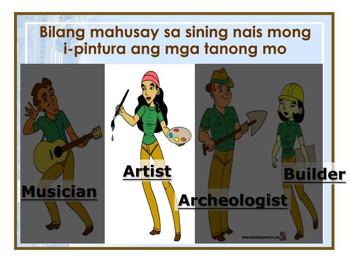 Bilang mahusay sa sining nais mong i-pintura ang mga tanong mo