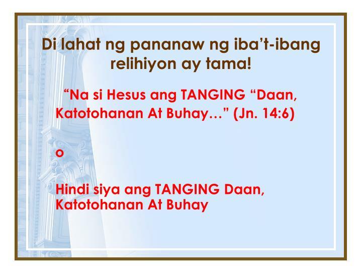 Di lahat ng pananaw ng iba't-ibang relihiyon ay tama!